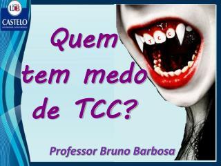 Quem  tem medo  de TCC?