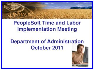 PeopleSoft Time and Labor Implementation Meeting Department of Administration October 2011