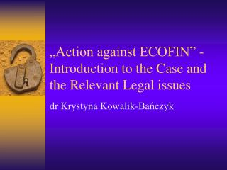 """Action against ECOFIN"" - Introduction to the Case and the Relevant Legal issues"