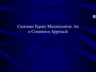 Customer Equity Maximization: An e-Commerce Approach