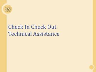 Check In Check Out  Technical Assistance