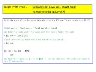 Target Profit  Price  = 	 total costs [at Level X] + Target profit