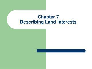 Chapter 7 Describing Land Interests