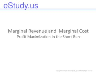 Marginal Revenue and  Marginal Cost Profit Maximization in the Short Run
