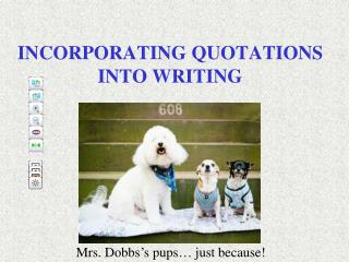 INCORPORATING QUOTATIONS  INTO WRITING