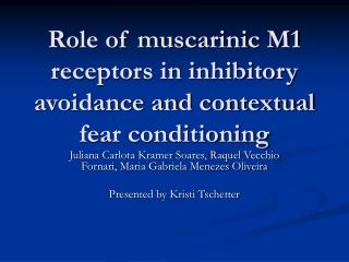 Role of muscarinic M1 receptors in inhibitory avoidance and contextual fear conditioning