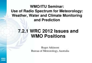7.2.1 WRC 2012 Issues and WMO Positions