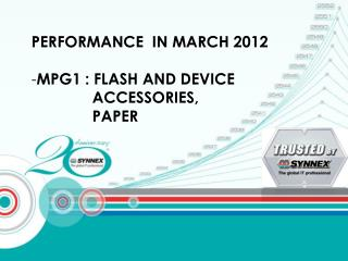 PERFORMANCE  IN MARCH 2012 MPG1 : FLASH AND DEVICE           ACCESSORIES,               PAPER