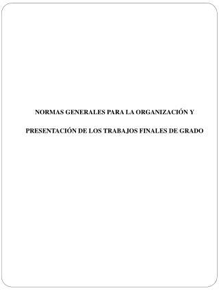 NORMAS GENERALES PARA LA ORGANIZACIÓN Y PRESENTACIÓN DE LOS TRABAJOS FINALES DE GRADO