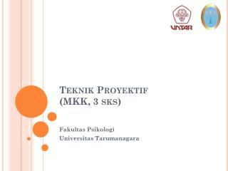 Teknik Proyektif ( MKK, 3  sks )