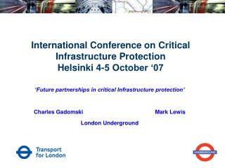 International Conference on Critical Infrastructure Protection Helsinki 4-5 October '07