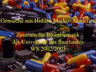Gensuche mit Hidden Markov Modellen Zentrum für Bioinformatik der Universität des Saarlandes