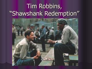"""Tim Robbins,  """"Shawshank Redemption"""""""