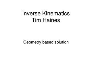 Inverse Kinematics  Tim Haines