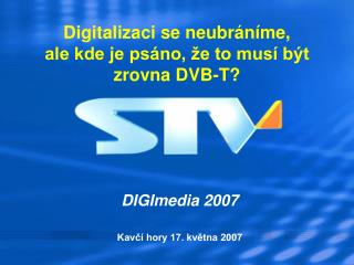 Digitalizaci se neubráníme, ale kde je psáno, že to musí být zrovna DVB-T?