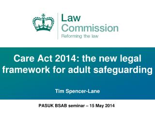 Care Act 2014: the new legal framework for adult safeguarding  Tim Spencer-Lane