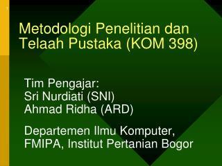 Metodologi Penelitian dan Telaah Pustaka (KOM 398)