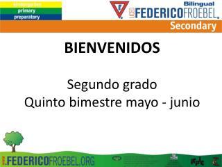 BIENVENIDOS Segundo grado Quinto bimestre mayo  -  junio
