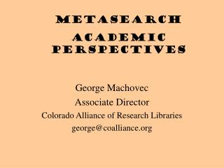 George Machovec Associate Director Colorado Alliance of Research Libraries george@coalliance