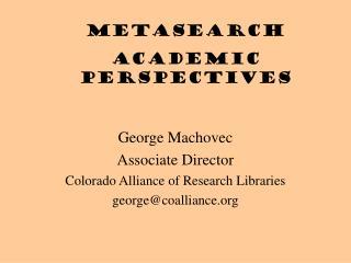 George Machovec Associate Director Colorado Alliance of Research Libraries george@coalliance