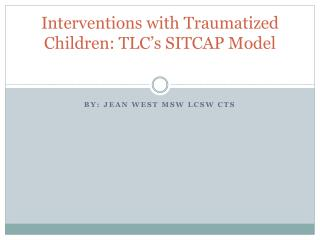 Interventions with Traumatized Children: TLC's SITCAP Model