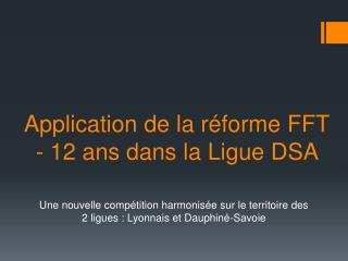 Application de la r�forme FFT - 12 ans dans la Ligue DSA