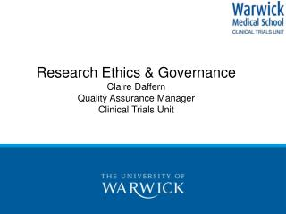 Research Ethics & Governance Claire Daffern Quality Assurance Manager Clinical Trials Unit