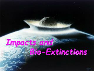 Impacts and         Bio-Extinctions
