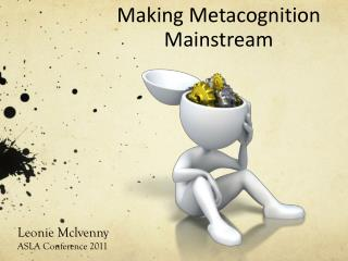 Making Metacognition Mainstream