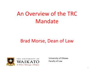 An Overview of the  TRC Mandate  Brad Morse, Dean of Law