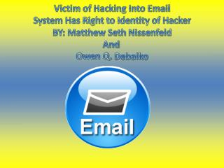 Victim of Hacking Into Email System Has Right to Identity of Hacker BY: Matthew Seth  Nissenfeld