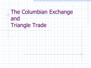 The Columbian Exchange  and Triangle Trade