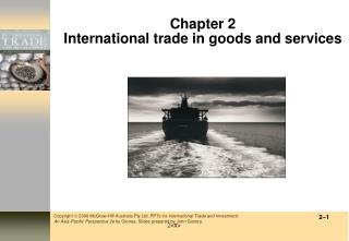 Chapter 2 International tr ade  in goods and services