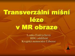 Transverz�ln� m�n�  l�ze v MR obraze