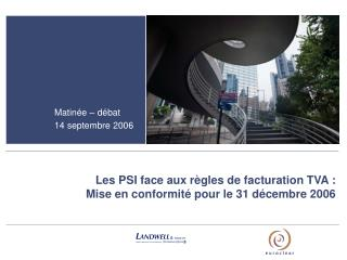 Les PSI face aux règles de facturation TVA :  Mise en conformité pour le 31 décembre 2006