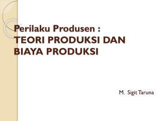 Perilaku Produsen  : TEORI  PRODUKSI DAN BIAYA PRODUKSI