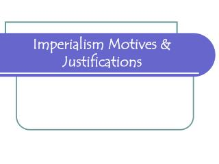 Imperialism Motives & Justifications