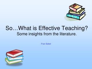 So�What is Effective Teaching?  Some insights from the literature.