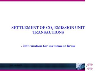 SETTLEMENT OF  CO 2  EMISSION UNIT TRANSACTIONS -  information for investment firms