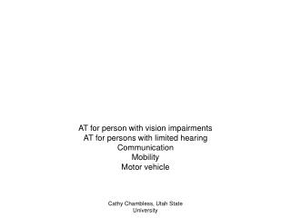 AT for person with vision impairments AT for persons with limited hearing Communication Mobility