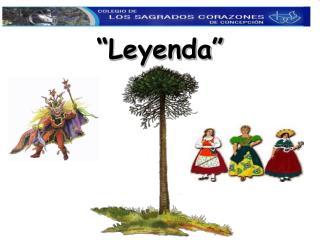 """""""Leyenda"""""""