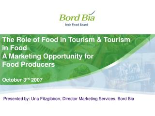 The Role of Food in Tourism  Tourism in Food  A Marketing Opportunity for  Food Producers  October 3rd 2007