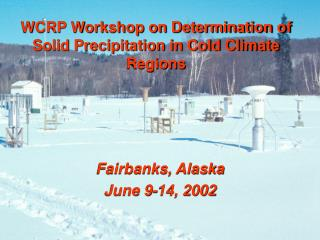 WCRP Workshop on Determination of Solid Precipitation in Cold Climate Regions