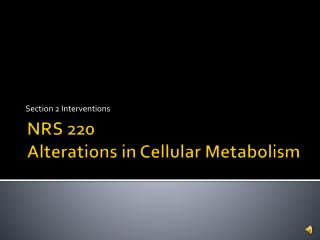 NRS 220 Alterations in Cellular Metabolism