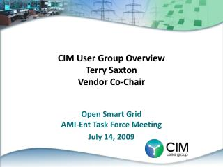 CIM User Group Overview Terry Saxton Vendor Co-Chair