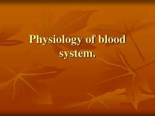 Physiology of blood system.