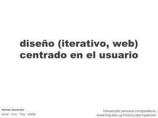 diseño (iterativo, web) centrado en el usuario