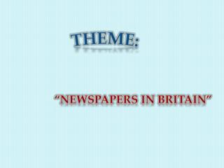 "THEME:                     ""Newspapers in  britain """