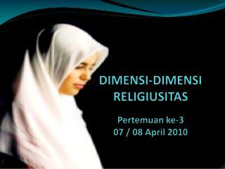 DIMENSI-DIMENSI RELIGIUSITAS Pertemuan ke-3 07 / 08 April 2010