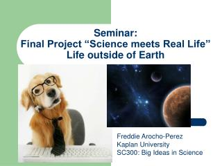 "Seminar: Final Project ""Science meets Real Life"" Life outside of Earth"